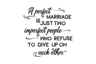 A Perfect Marriage is Just Two Imperfect People, Who Refuse to Give Up on Each Other Craft Design By Creative Fabrica Crafts