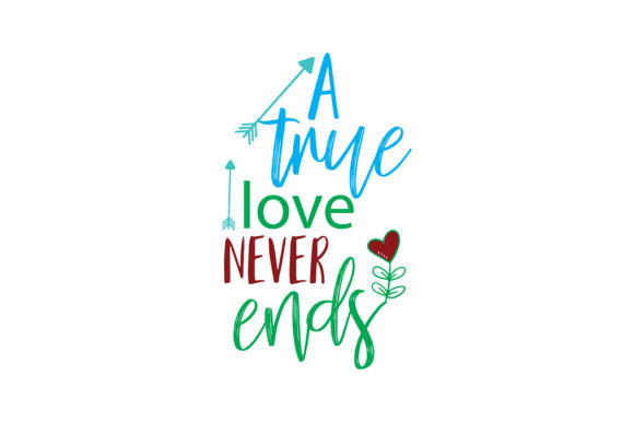 Download Free A True Love Never Ends Quote Svg Cut Graphic By Thelucky Creative Fabrica for Cricut Explore, Silhouette and other cutting machines.
