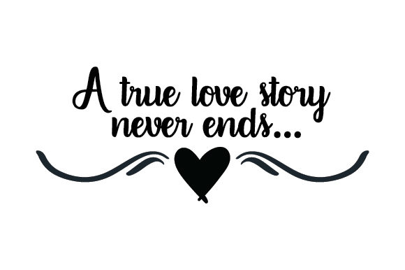 Download Free A True Love Story Never Ends Svg Cut File By Creative Fabrica for Cricut Explore, Silhouette and other cutting machines.