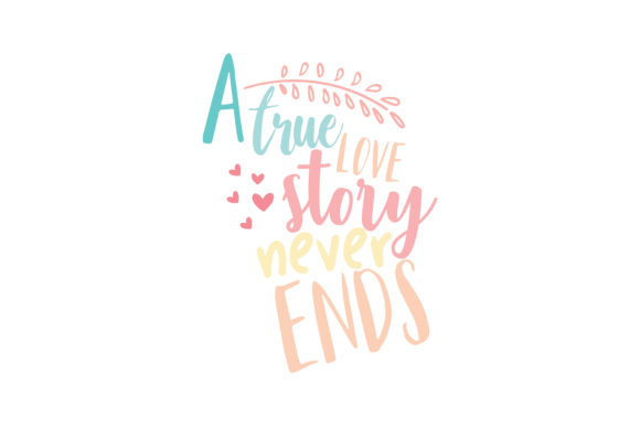 A True Love Story Never Ends Quote Svg Cut Graphic By Thelucky