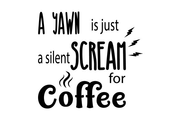 Download Free A Yawn Is Just A Silent Scream For Coffee Svg Cut File By for Cricut Explore, Silhouette and other cutting machines.