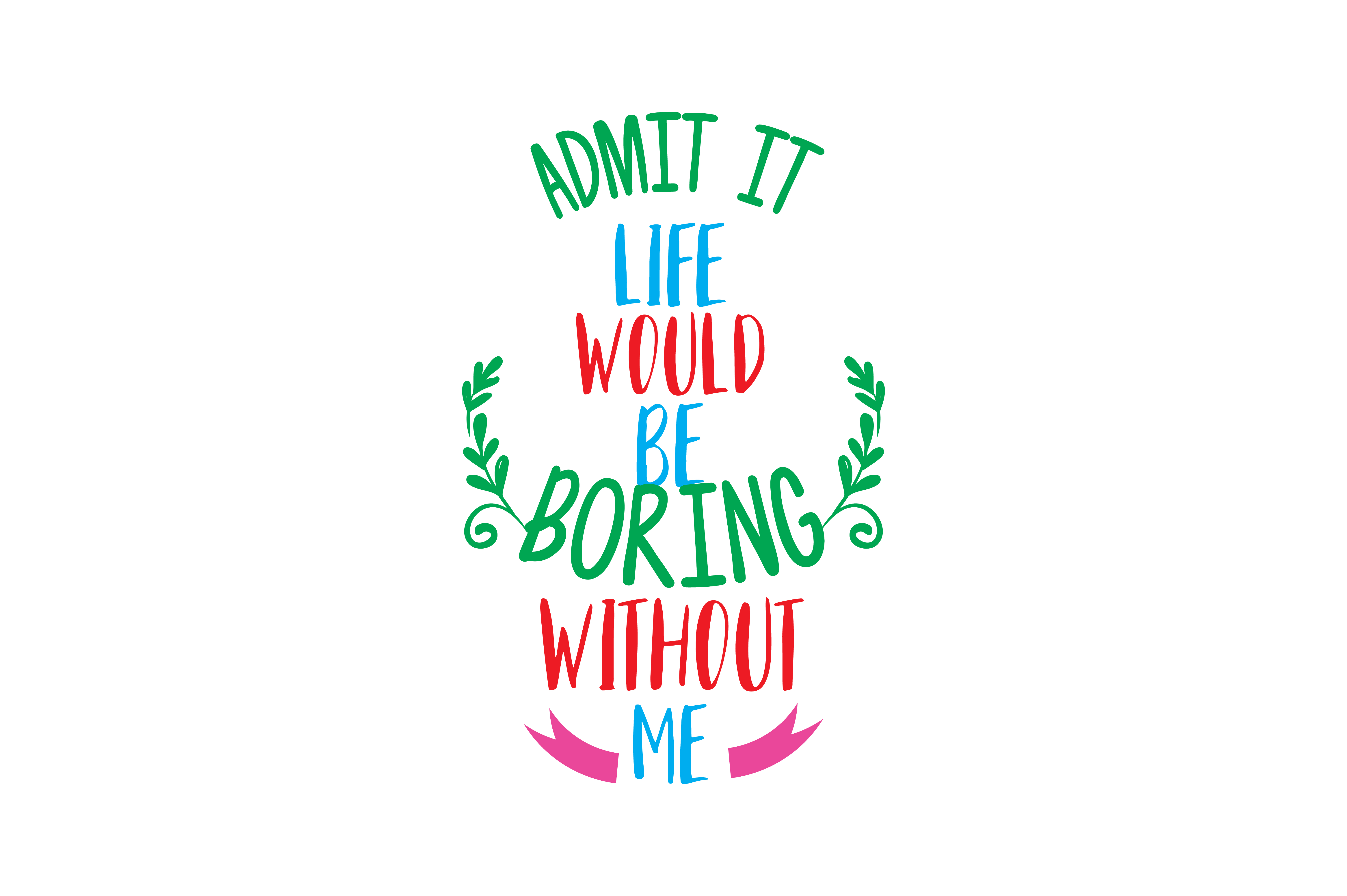 Download Free Admit It Life Wold Be Boring Without Me Quote Svg Cut Graphic By for Cricut Explore, Silhouette and other cutting machines.