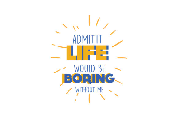 Download Free Admit It Life Would Be Boring Without Me Quote Svg Cut Graphic for Cricut Explore, Silhouette and other cutting machines.