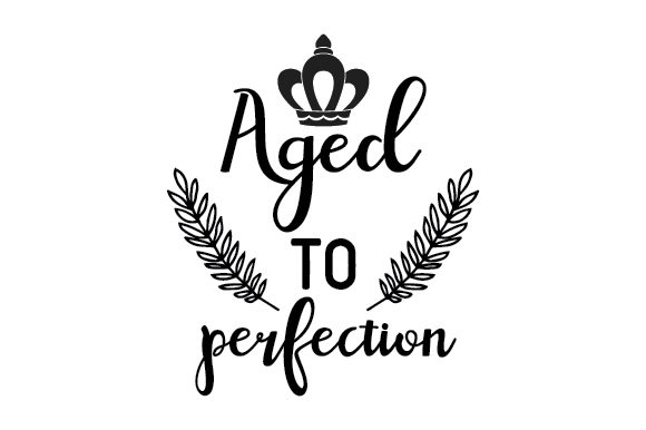 Download Free Aged To Perfection Svg Cut File By Creative Fabrica Crafts for Cricut Explore, Silhouette and other cutting machines.