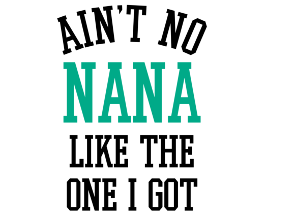 Download Free Ain T No Nana Like The One I Got Digital Svg Graphic By Auntie for Cricut Explore, Silhouette and other cutting machines.