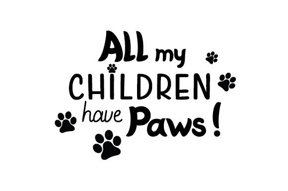 Download Free All My Children Have Paws Svg Cut File By Creative Fabrica for Cricut Explore, Silhouette and other cutting machines.