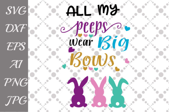 Download Free All My Peeps Wear Big Bows Svg Graphic By Prettydesignstudio for Cricut Explore, Silhouette and other cutting machines.