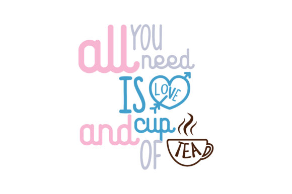 Download Free All You Need Is Love And Cup Of Tea Quote Svg Cut Graphic By for Cricut Explore, Silhouette and other cutting machines.