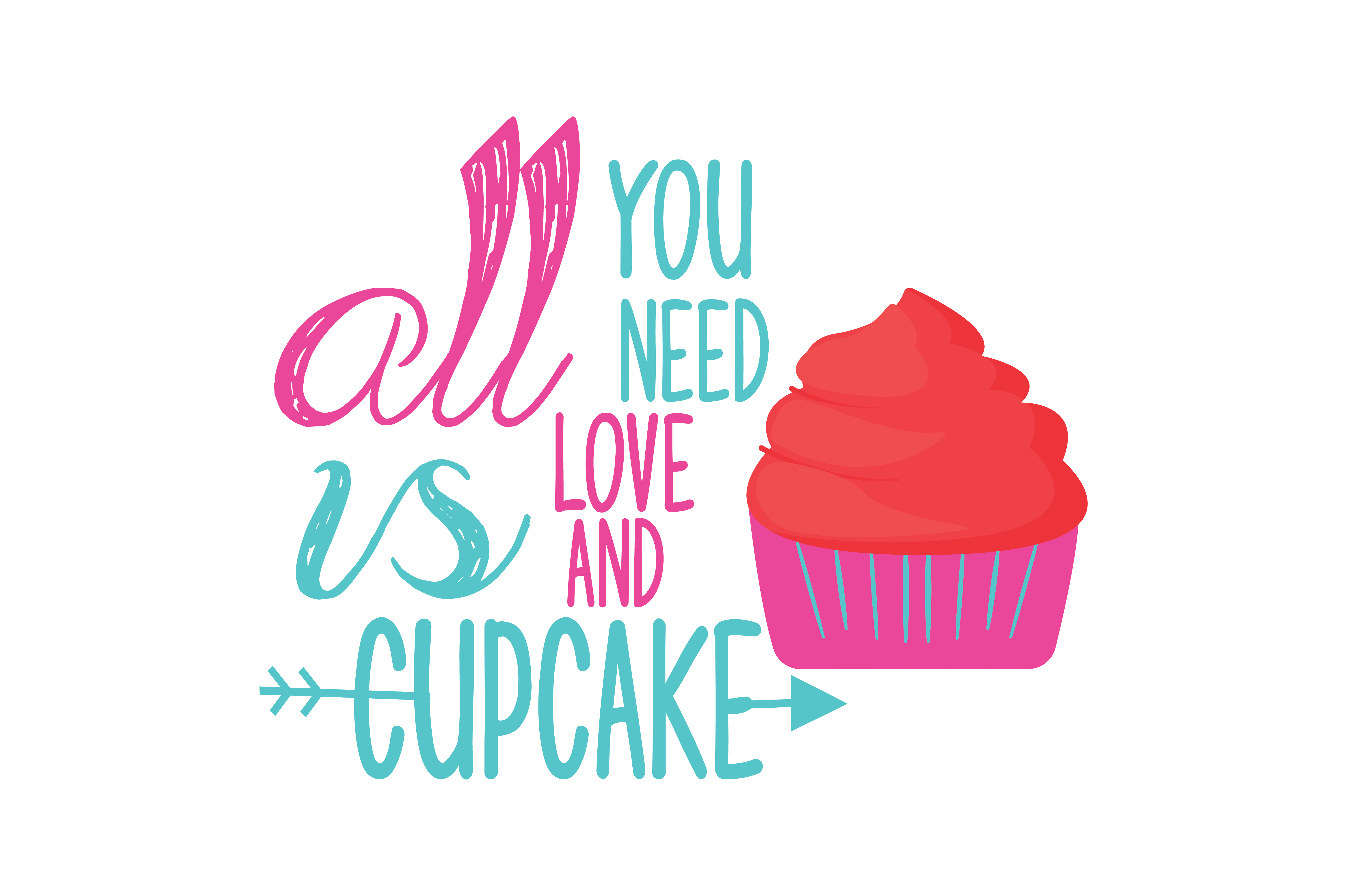 All You Need Is Love And Cupcake Quote Svg Cut Graphic By Thelucky Creative Fabrica