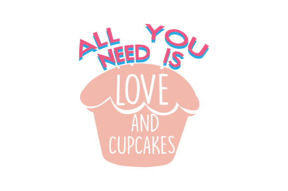 Download All You Need is Love and Cupcakes Quote SVG Cut (Graphic ...