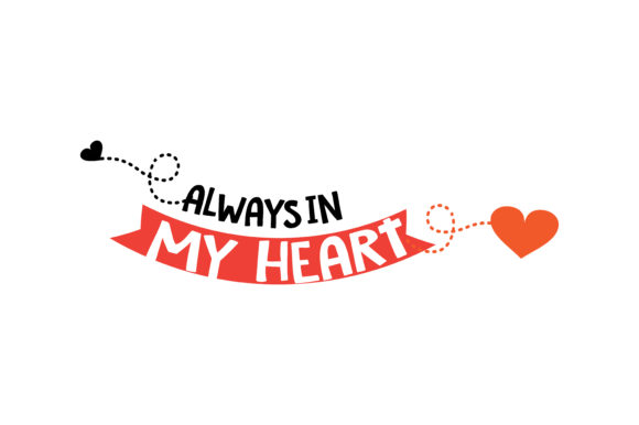 Download Free Alway In My Heart Quote Svg Cut Graphic By Thelucky Creative for Cricut Explore, Silhouette and other cutting machines.