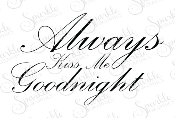 Download Free Always Kiss Me Goodnight Graphic By Sparkle Graphics Creative for Cricut Explore, Silhouette and other cutting machines.