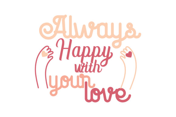 Download Free Always Happy With Your Love Quote Svg Cut Graphic By Thelucky Creative Fabrica for Cricut Explore, Silhouette and other cutting machines.