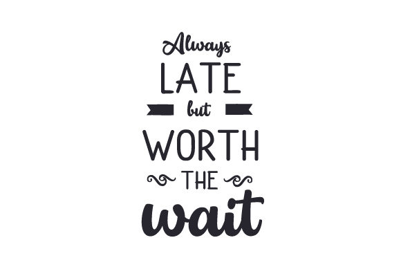 Always Late but Worth the Wait Quotes Craft Cut File By Creative Fabrica Crafts - Image 1