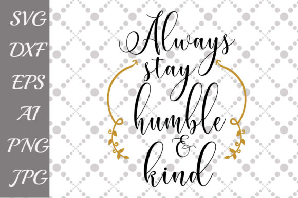 Download Free Always Stay Humble And Kind Svg Graphic By Prettydesignstudio for Cricut Explore, Silhouette and other cutting machines.