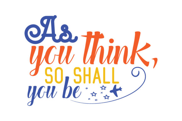 Download Free As You Think So Shall You Be Quote Svg Cut Graphic By Thelucky for Cricut Explore, Silhouette and other cutting machines.