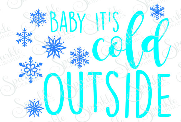 Baby It's Cold Outside Graphic Crafts By Sparkle Graphics