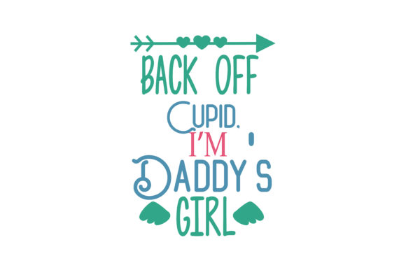 Download Free Back Off Cupid I M Daddy S Girl Quote Svg Cut Graphic By for Cricut Explore, Silhouette and other cutting machines.