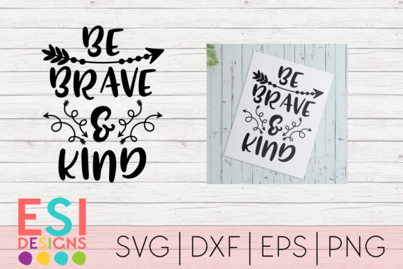 Download Free Be Brave And Kind Inspirational Quote Graphic By Esi Designs for Cricut Explore, Silhouette and other cutting machines.