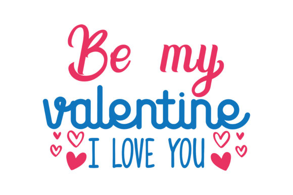 Download Free Be My Valentine I Love You Quote Svg Cut Graphic By Thelucky Creative Fabrica for Cricut Explore, Silhouette and other cutting machines.
