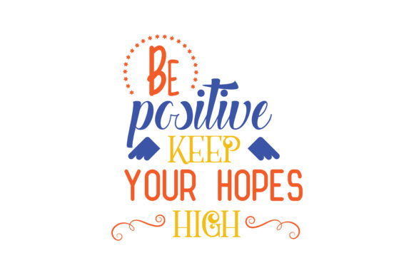 Download Free Be Positive Keep Your Hopes High Quote Svg Cut Graphic By for Cricut Explore, Silhouette and other cutting machines.
