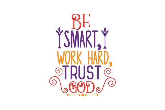 Download Free Be Smart Work Hard Trust God Quote Svg Cut Graphic By Thelucky Creative Fabrica SVG Cut Files