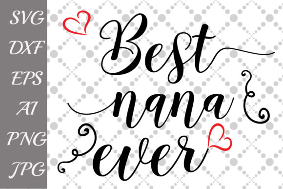 Download Free Best Nana Ever Svg Nana T Shirt Svg Graphic By Prettydesignstudio Creative Fabrica for Cricut Explore, Silhouette and other cutting machines.