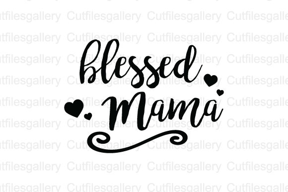 Blessed Mama Graphic By Cutfilesgallery Creative Fabrica