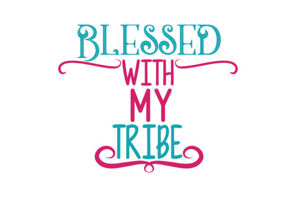 Download Free Blessed With My Tribe Quote Svg Cut Graphic By Thelucky for Cricut Explore, Silhouette and other cutting machines.