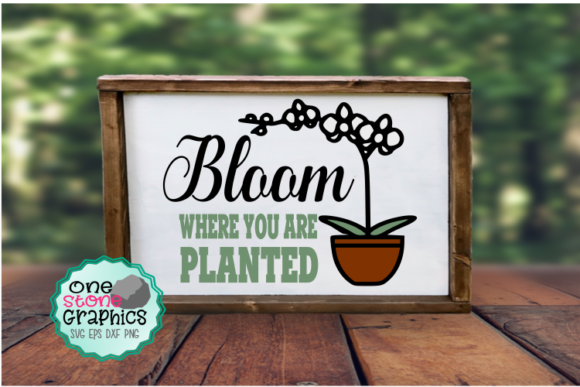 Bloom Where You Are Planted Svg Graphic Crafts By OneStoneGraphics
