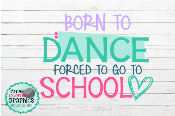 Download Free Born To Dance Forced To Go To School Svg Graphic By for Cricut Explore, Silhouette and other cutting machines.