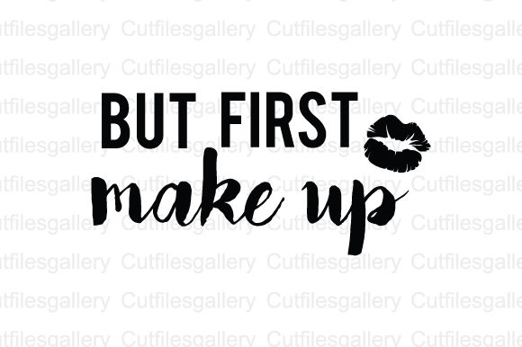 Download Free But First Make Up Svg Graphic By Cutfilesgallery Creative Fabrica for Cricut Explore, Silhouette and other cutting machines.