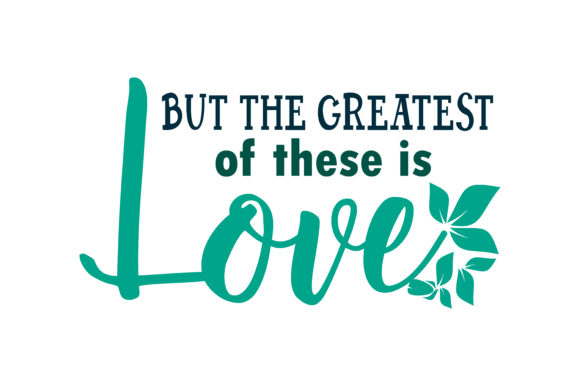 But The Greatest Of These Is Love Quote Svg Cut Graphic By