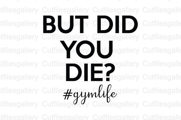 Download Free But Did You Die Gymlife Svg Graphic By Cutfilesgallery for Cricut Explore, Silhouette and other cutting machines.