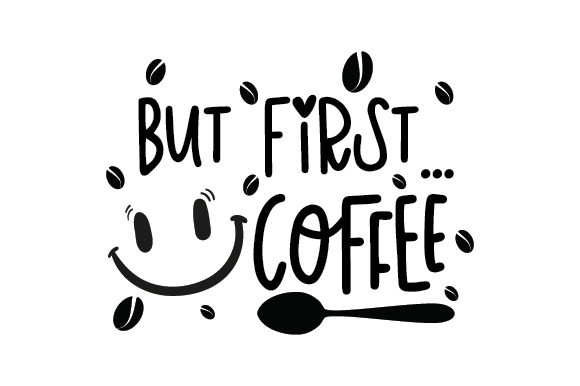 Download Free But First Coffee Svg Cut File By Creative Fabrica Crafts SVG Cut Files