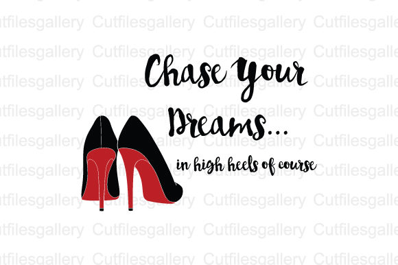 Download Free Chase Your Dreams In High Heels Of Course Svg Graphic By for Cricut Explore, Silhouette and other cutting machines.