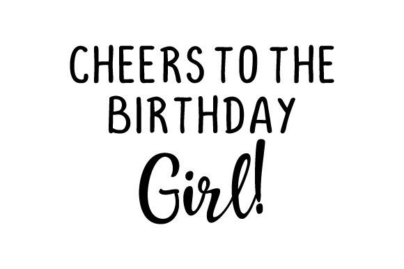 Download Free Cheers To The Birthday Girl Svg Cut File By Creative Fabrica for Cricut Explore, Silhouette and other cutting machines.