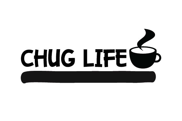 Chug Life Cups & Mugs Craft Cut File By Creative Fabrica Crafts