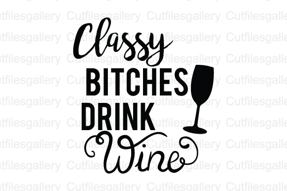 Download Free Classy Bitches Drink Wine Svg Graphic By Cutfilesgallery for Cricut Explore, Silhouette and other cutting machines.
