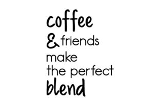 Coffee and Friends Make the Perfect Blend Coffee Craft Cut File By Creative Fabrica Crafts