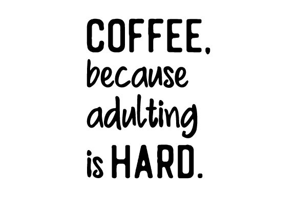 Download Free Coffee Because Adulting Is Hard Svg Cut File By Creative for Cricut Explore, Silhouette and other cutting machines.