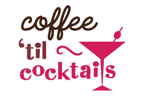 Download Free Coffee Til Cocktails Svg Cut File By Creative Fabrica Crafts SVG Cut Files
