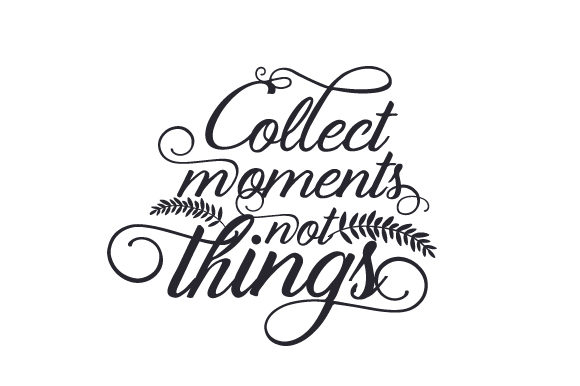 Collect Moments, Not Things Plotterdesign von Creative Fabrica Crafts