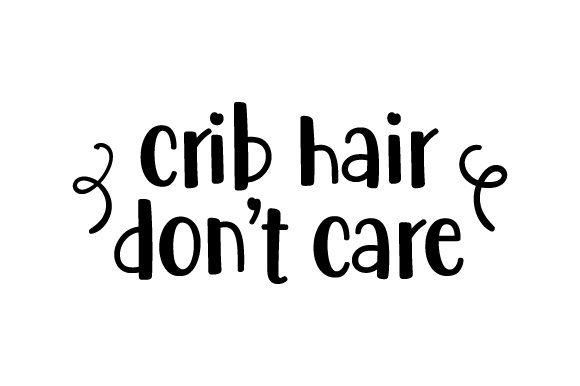 Download Free Crib Hair Don T Care Svg Cut File By Creative Fabrica Crafts for Cricut Explore, Silhouette and other cutting machines.