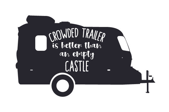 Download Free Crowded Trailer Is Better Than An Empty Castle Svg Cut File By for Cricut Explore, Silhouette and other cutting machines.