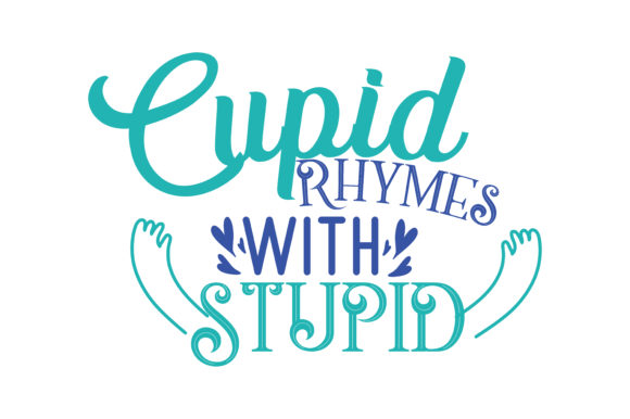 Download Free Cupid Rhymes With Stupid Quote Svg Cut Graphic By Thelucky for Cricut Explore, Silhouette and other cutting machines.