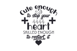 Cute Enough to Stop Your Heart, Skilled Enough to Restart It Medical Craft Cut File By Creative Fabrica Crafts