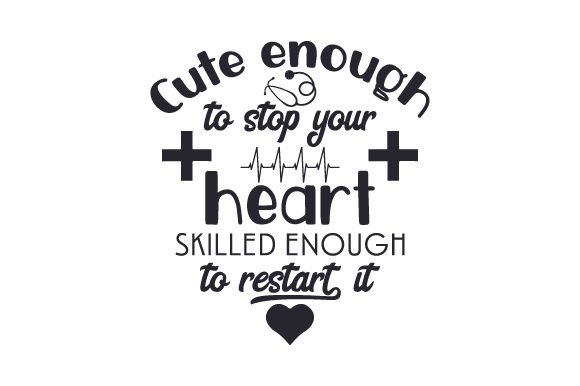 Download Free Cute Enough To Stop Your Heart Skilled Enough To Restart It Svg for Cricut Explore, Silhouette and other cutting machines.