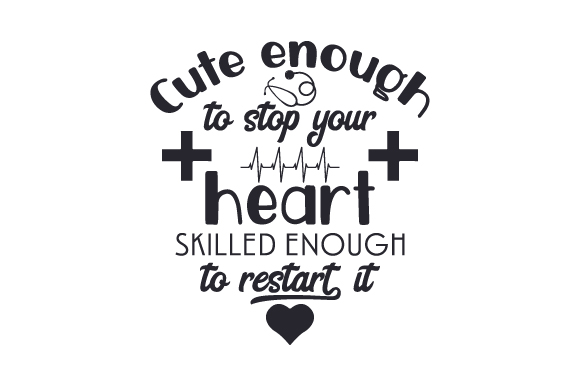 Download Free Cute Enough To Stop Your Heart Skilled Enough To Restart It Svg Cut File By Creative Fabrica Crafts Creative Fabrica SVG Cut Files