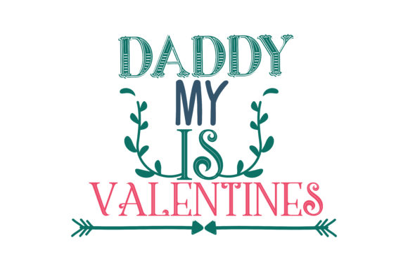 Download Free Daddy Is My Valentine Quote Svg Cut Graphic By Thelucky for Cricut Explore, Silhouette and other cutting machines.